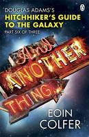 Cover for And Another Thing ... Douglas Adams' Hitchhiker's Guide to the Galaxy: Part Six of Three by Eoin Colfer
