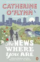 Cover for The News Where You Are by Catherine O'Flynn