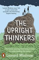 Cover for The Upright Thinkers The Human Journey from Living in Trees to Understanding the Cosmos by Leonard Mlodinow
