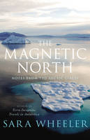 Cover for The Magnetic North: Notes from the Arctic Circle by Sara Wheeler