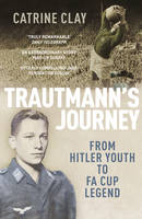 Cover for Trautmann's Journey : From Hitler Youth to FA Cup Legend by Catrine Clay