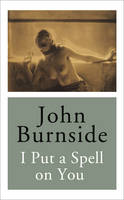 I Put a Spell on You by John Burnside