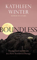 Cover for Boundless Tracing Land and Dream in a New Northwest Passage by Kathleen Winter