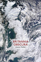 Britannia Obscura Mapping Hidden Britain by Joanne Parker
