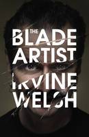 Cover for The Blade Artist by Irvine Welsh