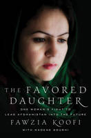 The Favored Daughter : One Woman's Fight to Lead Afghanistan into the Future by Fawzia Koofi, Nadene Gourhi