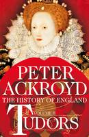 Tudors A History of England by Peter Ackroyd