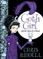 Cover for Goth Girl and the Ghost of a Mouse by Chris Riddell