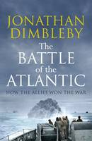 Cover for The Battle of the Atlantic How the Allies Won the War by Jonathan Dimbleby