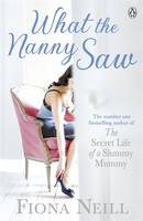 Cover for What the Nanny Saw by Fiona Neill