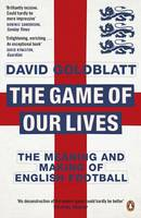 Cover for The Game of Our Lives The Meaning and Making of English Football by David Goldblatt