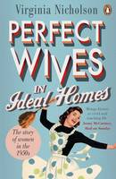 Cover for Perfect Wives in Ideal Homes The Story of Women in the 1950s by Virginia Nicholson