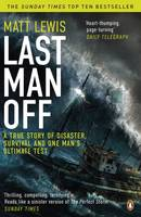 Cover for Last Man off A True Story of Disaster, Survival and One Man's Ultimate Test by Matt Lewis