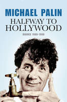 Halfway to Hollywood Diaries 1980 to 1988 by Michael Palin