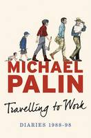 Cover for Travelling to Work Diaries 1988-1998 by Michael Palin