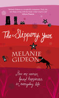 Cover for The Slippery Year: How One Woman Found Happiness in Everyday Life by Melanie Gideon