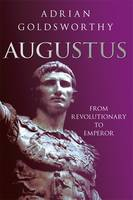 Cover for Augustus From Revolutionary to Emperor by Adrian Goldsworthy