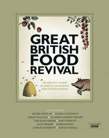 The Great British Food Revival 100 Delicous Recipes to Celebrate Sensational Local British Produce by Blanch Vaughan