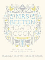 Cover for Mrs Beeton : How to Cook 220 Classic Recipes Updated for the Modern Cook by Isabella Beeton