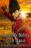 Cover for Send Me Safely Back Again by Adrian Goldsworthy