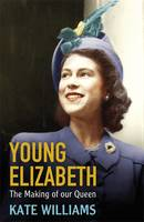 Cover for Young Elizabeth the Making of Our Queen by Kate Williams