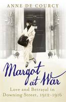 Cover for Margot at War Love and Betrayal in Downing Street, 1912-1916 by Anne de Courcy