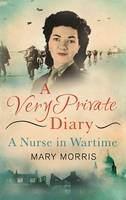 A Very Private Diary A Nurse in Wartime by Mary Morris