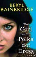 Cover for The Girl in the Polka Dot Dress by Beryl Bainbridge