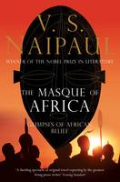 Cover for The Masque of Africa Glimpses of African Belief by V. S. Naipaul