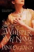 Whisper My Name by Jane Eagland