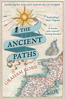 Cover for The Ancient Paths Discovering the Lost Map of Celtic Europe by Graham Robb
