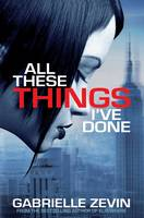 Cover for All These Things I've Done by Gabrielle Zevin