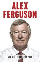 Cover for Alex Ferguson My Autobiography by Alex Ferguson