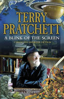 A Blink of the Screen Collected Short Fiction by Terry Pratchett