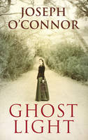 Cover for Ghost Light by Joseph O'Connor