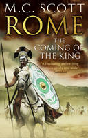 Cover for Rome : The Coming of the King by M. C. Scott