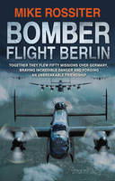 Cover for Bomber Flight Berlin by Mike Rossiter