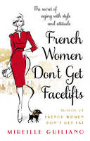 Cover for French Women Don't Get Facelifts Aging with Attitude by Mireille Guiliano