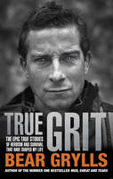 Cover for True Grit by Bear Grylls