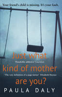 Cover for Just What Kind of Mother are You? by Paula Daly