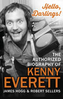 Cover for Hello, Darlings! The Authorized Biography of Kenny Everett by James Hogg, Robert Sellers