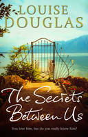 Cover for The Secrets Between Us by Louise Douglas
