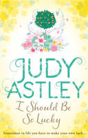 Cover for I Should Be So Lucky by Judy Astley