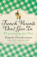 Cover for French Parents Don't Give In 100 Parenting Tips from Paris by Pamela Druckerman