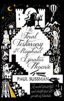Cover for The Final Testimony of Raphael Ignatius Phoenix by Paul Sussman