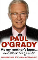 At My Mother's Knee ... and Other Low Joints by Paul O'Grady