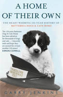 Cover for A Home of Their Own : The Heart-warming 150-year History of Battersea Dogs & Cats Home by Garry Jenkins