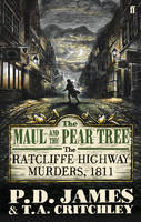 Cover for The Maul and the Pear Tree : The Ratcliffe Highway Murders, 1811 by P. D. James