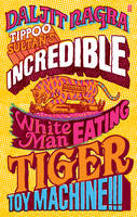 Cover for Tippoo Sultan's Incredible White-man Eating Tiger-toy Machine!!! by Daljit Nagra