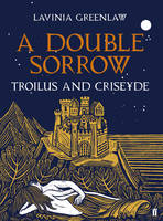 Cover for A Double Sorrow Troilus and Criseyde by Lavinia Greenlaw